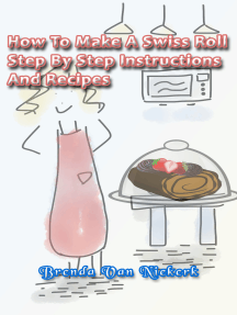 How To Make A Swiss Roll: Step By Step Instructions And Recipes