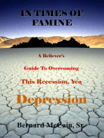 In Times of Famine, A Believer's Guide to Overcoming This Recession, Yea Depression