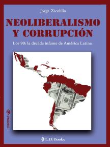 Neoliberalismo y corrupción. Los 90: la década infame de América Latina