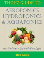 The EZ Guide to Aeroponics, Hydroponics and Aquaponics