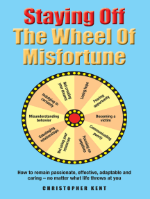 Staying Off the Wheel of Misfortune: How to Remain Passionate, Effective, Adaptable and Caring – No Matter What