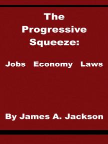 The Progressive Squeeze: Jobs, Economy & Laws
