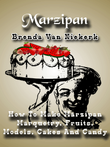 Marzipan: How To Make Marzipan Marquetry, Fruits, Models, Cakes And Candy