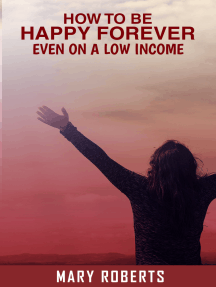 How to Be Happy Forever: Even on a Low Income!