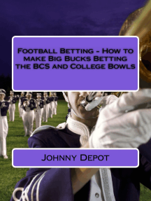 Football Betting: How to make Big Bucks Betting the BCS and College Bowls
