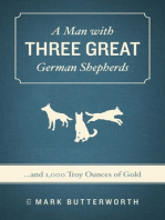 A Man with Three Great German Shepherds . . . and 1000 troy ounces of gold
