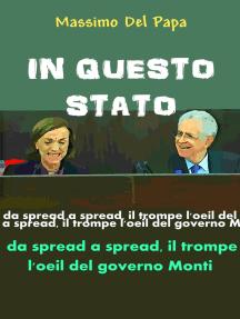 IN QUESTO STATO: Da spread a spread il trompe l'oeil del governo Monti