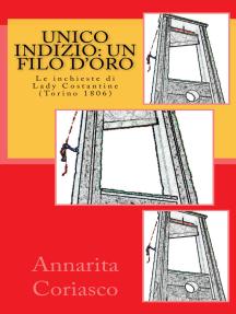 Unico Indizio: un Filo d'Oro (le Indagini di Lady Costantine, Torino 1806)