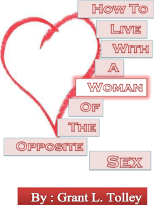 How To Live With A Woman of the Opposite Sex: or - All the Mysteries of the Universe Unveiled in One Little Book