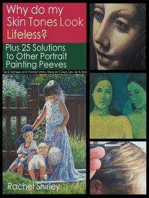 Why do My Skin Tones Look Lifeless? Plus 25 Solutions to Other Portrait Painting Peeves: Tips and Techniques on Oil Painting Portraits, Mixing Skin Colours, Eyes, Hair and More