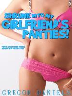 Shrunk into My Girlfriend's Panties!