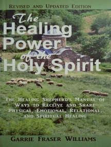 The Healing Power of the Holy Spirit: The Healing Shepherd's Manual of Ways to Receive and Share Physical, Emotional, Relational, and Spiritual Healing - Revised and Updated Edition
