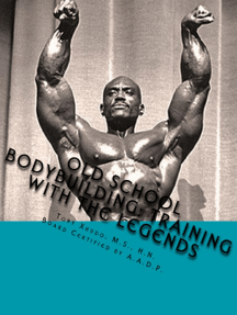 Old School Bodybuilding: Training With the Legends