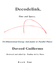 Decodelink: BOOK FOUR... Tri-Dimensional Energy Anti-matter & Parallel Planes