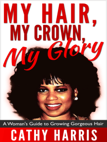 My Hair, My Crown, My Glory: A Woman's Guide to Growing Gorgeous Hair