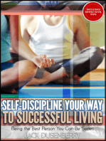 Self-Discipline Your Way To Successful Living (Being the Best Person You Can Be)