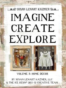 Imagine Create Explore Volume 3: Home Decor