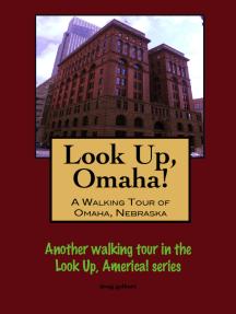 Look Up, Omaha! A Walking Tour of Omaha, Nebraska