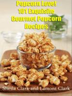 Popcorn Love! 101 Exquisite Gourmet Popcorn Recipes