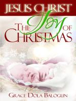 Jesus Christ The Joy Of Christmas