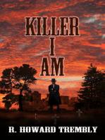 Killer I Am.