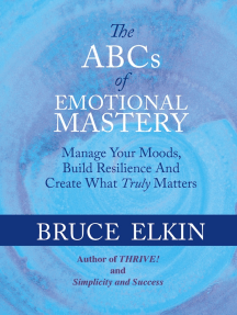 The ABCs of Emotional Mastery: Manage Your Moods and Create What Matters Most