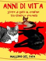 ANNI DI VITA: Storie di gatti al confine tra istinto e volontà