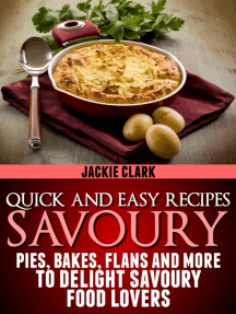 Quick and Easy Recipes: Savoury: Pies, Bakes, Flans and More to Delight Savoury Food Lovers.