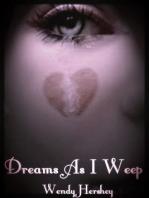 Dreams As I Weep
