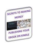 Secrets To Making Money Publishing Your Ebook On Kindle