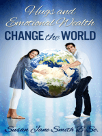 Hugs and Emotional Wealth Change the World