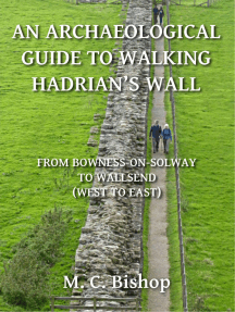 An Archaeological Guide to Walking Hadrian's Wall from Bowness-on-Solway to Wallsend (West to East)