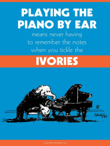 Playing the Piano By Ear Means Never Having to Remember The Notes When You Tickle The Ivories