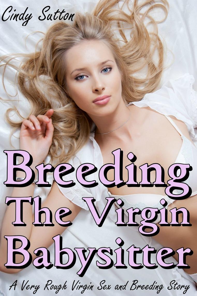 Breeding the Virgin Babysitter (A Very Rough Virgin Sex