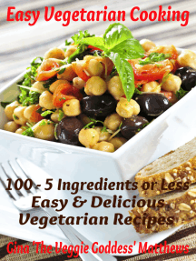 Easy Vegetarian Cooking: 100 - 5 Ingredients or Less, Easy and Delicious Vegetarian Recipes