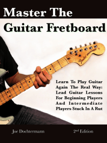 Master The Guitar Fretboard: Learn To Play The Guitar Again the REAL Way - Lead Guitar Lessons For Beginners And Intermediate Players Stuck In A Rut