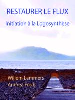 Restaurer le flux. Initiation à la Logosynthèse.