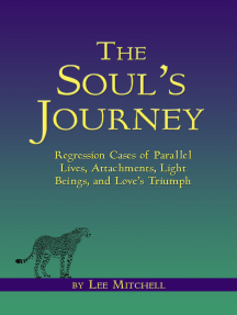 The Soul's Journey Regression Cases of Parallel Lives, Attachments, Light Beings, and Love's Triumph