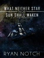 What Neither Star nor Sun Shall Waken