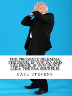 The Prostate Dilemma: The Devil if you Do and the Devil if you Don't (aka The PSA Shuffle)