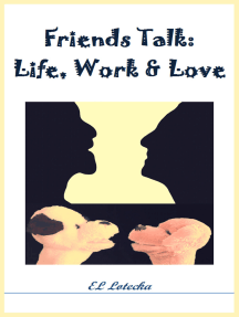 Friends Talk: Life, Work, and Love