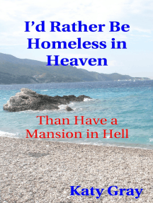 I'd Rather Be Homeless in Heaven, Than Have a Mansion in Hell