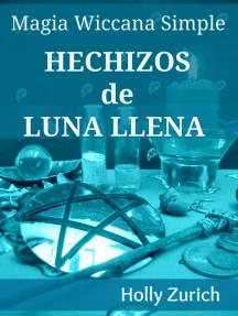 Magia Wiccana Simple Hechizos de Luna Llena