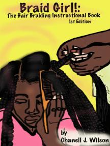 Braid Girl!: The Hair Braiding Instructional Book