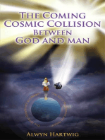 The coming cosmic collision between God and man