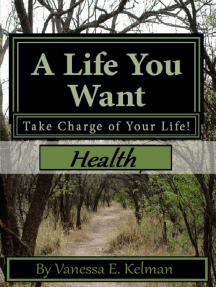 A Life You Want: Take Charge of Your Life! Health