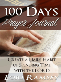 100 Days Prayer Journal: Create a Daily Habit of Spending Time With The Lord