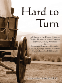 Hard to Turn: A History of the Camp, Gabbert, Griffin, Huskey & Webb Families of Drew County, Arkansas