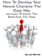 How To Develop Your Natural Charisma The Easy Way and Learn To Charm The Birds From The Trees