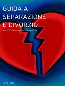 Guida Breve alla Separazione e al Divorzio con il Gratuito Patrocinio III° Edition: 2018